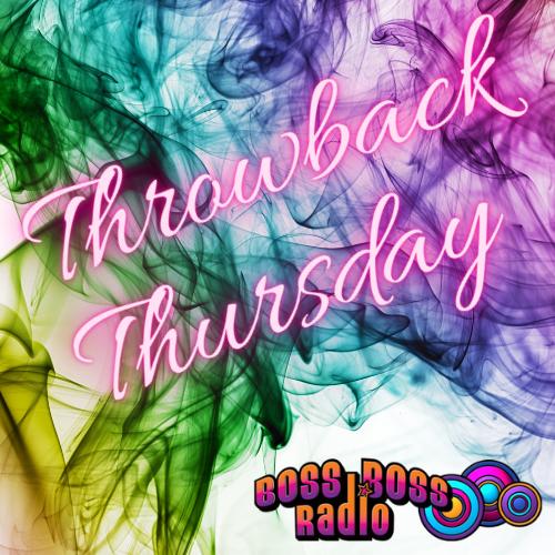 Throwback Thursday on Boss Boss Radio